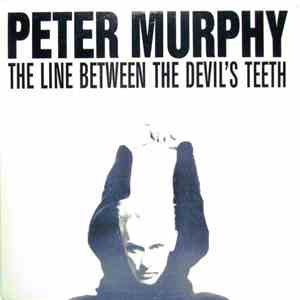 Peter Murphy - The Line Between The Devil's Teeth (And That Which Cannot Be Repeat) download